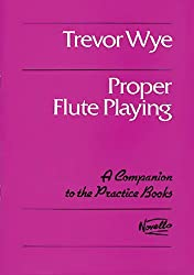 TREVOR WYE PROPER FLUTE PLAYING FLT (Practice Books for the Flute)