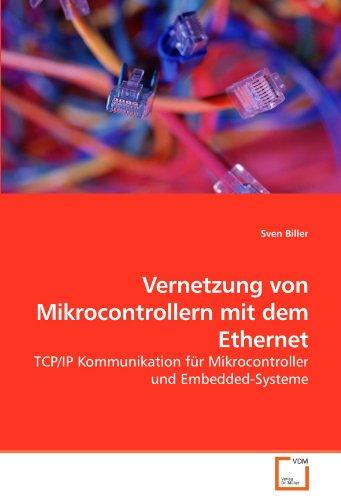 Vernetzung von Mikrocontrollern mit dem Ethernet: TCP/IP Kommunikation für Mikrocontroller und Embedded-Systeme -