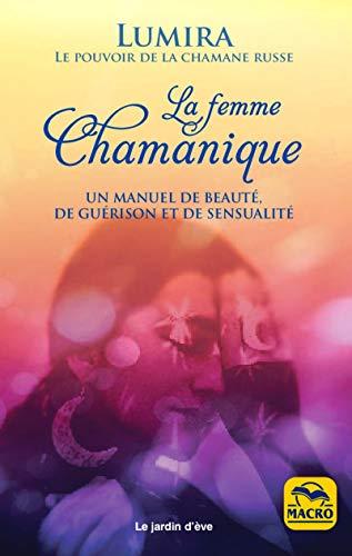 La femme chamanique: Beauté, guérison et de sensualité par Lumira