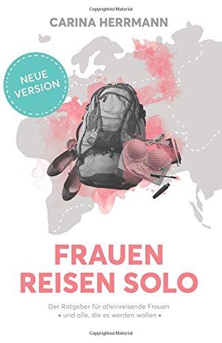frauen-reisen-solo-20-der-ratgeber-fur-alleinreisende-frauen-und-alle-die-es-werden-wollen