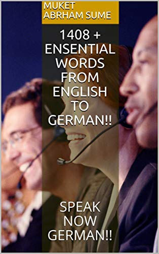 1408 + ENSENTIAL WORDS FROM ENGLISH TO GERMAN!!: SPEAK NOW GERMAN!! (English Edition)