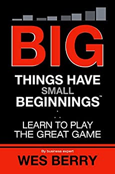 Big Things Have Small Beginnings: Learn to Play the Great Game (English Edition) de [Berry, Wes]
