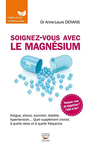 Soignez-vous avec le magnésium (NATURE & VITAMI)