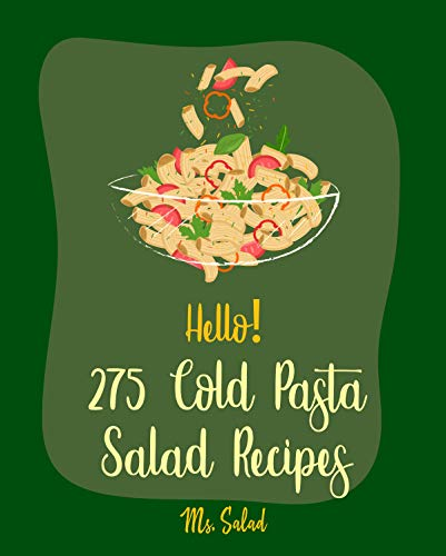 Hello! 275 Cold Pasta Salad Recipes: Best Cold Pasta Salad Cookbook Ever For Beginners [Macaroni Cookbook, Summer Salad Book, Crab Salad Recipe, Seafood ... Salad Recipe] [Book 1] (English Edition)