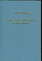 State, Army and Society in Byzantium: Approaches to Military, Social and Administrative History, 6th-12th Centuries (Variorum Collected Studies)