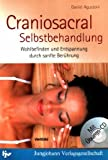 Craniosacral-Selbstbehandlung : Wohlbefinden und Entspannung durch sanfte Berührung (mit Übungs-CD) - Daniel Agustoni