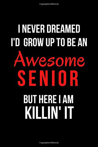 I Never Dreamed I'd Grow Up to Be an Awesome Senior But Here I Am Killin' It: Blank Line Journal por Mary Lou Darling