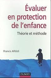 Evaluer en protection de l'enfance : Théorie et méthode
