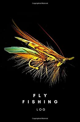 Fly Fishing Log: fly fishing notebook; fly fishing gift for men; birthday gift for dad; fly fishing journal (Fishing Notebooks) by CreateSpace Independent Publishing Platform