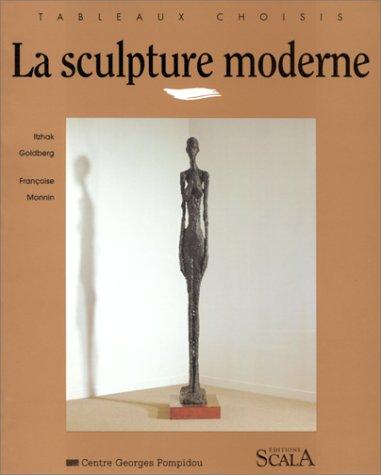 La sculpture moderne au Musée national d'art moderne Centre Georges Pompidou par Françoise Monnin