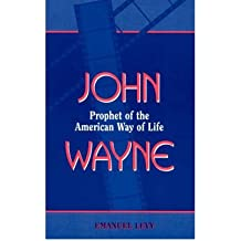 [(John Wayne: Prophet of the American Way of Life)] [Author: Emanuel Levy] published on (October, 1998)