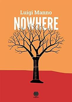 Nowhere: (I racconti di Luigi Manno - 0) (Far from here - 1) (racconto) (gratis) (gratuito) di [luigi manno]