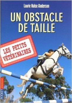 9. Les petits vétérinaires : Un obstacle de taille de Laurie Halse ANDERSON ( 19 janvier 2012 )
