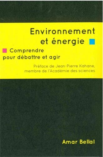 Environnement et énergie : Comprendre pour débattre et agir par Amar Bellal