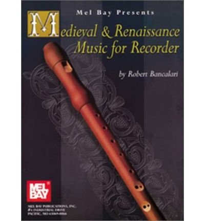 [(Medieval & Renaissance Music for Recorder )] [Author: Robert Bancalari] [Aug-2003]