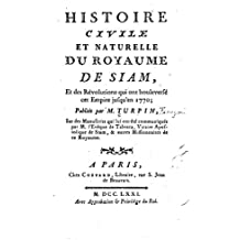 Histoire Civile et Naturelle du Rovame de Siam, et des Révolutions qui ont Bouleversé cet Empire Jusqu'en 1770