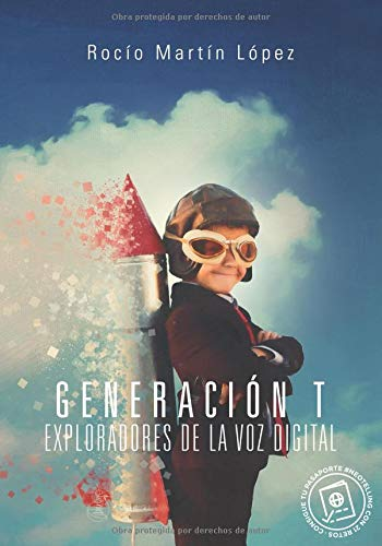 Generación T, exploradores de la voz digital: Manual gamificado de comunicación y ejercicios prácticos para hablar en público. por Rocio Martin Lopez