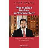 Was machen Muslime an Weihnachten?: Islamischer Glaube und Alltag in Deutschland