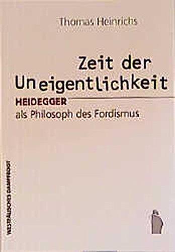Zeit der Uneigentlichkeit: Heidegger als Philosoph des Fordismus