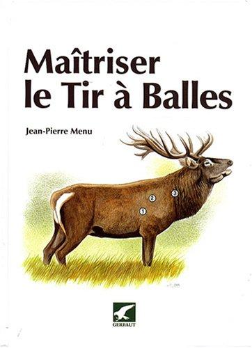 Maîtriser le Tir à Balles par Jean-Pierre Menu