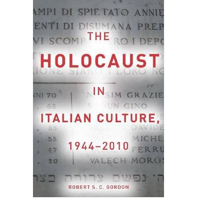 [( The Holocaust in Italian Culture, 1944-2010 )] [by: Robert S.C. Gordon] [Jul-2012]