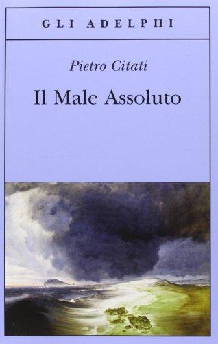 Il male assoluto. Nel cuore del romanzo dell'Ottocento (Gli Adelphi) por Pietro Citati