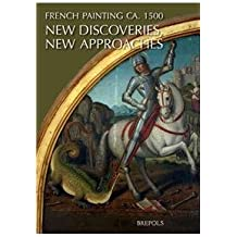 French Painting Ca. 1500: New Discoveries, New Approaches