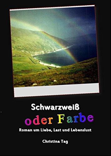 Schwarzweiß oder Farbe: Roman um Liebe, Last und Lebenslust