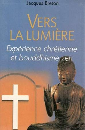 Vers la Lumière/ experience chretienne et bouddhisme zen