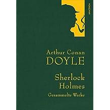 Arthur Conan Doyle - Sherlock Holmes - Gesammelte Werke