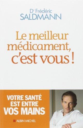 Le meilleur médicament, c'est vous ! de Frédéric Saldmann (15 mai 2013) Broché