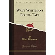 Walt Whitman's Drum-Taps (Classic Reprint)