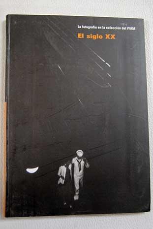 EL SIGLO XX. La fotografía en la colección del IVAM