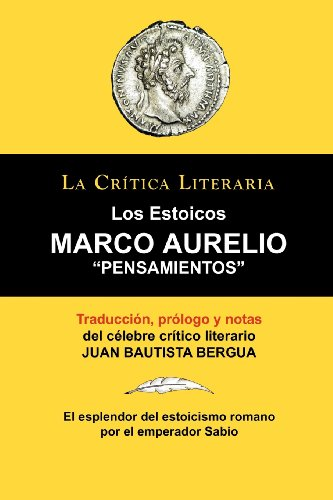 Marco Aurelio: Pensamientos. los Estoicos. La Crtica Literaria. Traducido, Prologado y Anotado Por Juan B. Bergua. (LA CRITICA LITERARIA)