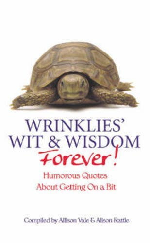 Wrinklies Wit and Wisdom Forever: Humorous Quotes About Getting On A Bit by Allison Vale (2006-04-03)