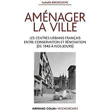 Aménager la ville : Les centres urbains français entre conservation et rénovation (de 1943 à nos jours) (Armand Colin / Recherches)