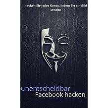 nicht nachweisbar Facebook Hacking: hacken Sie jeden Account anonym (German Edition)