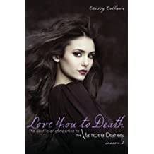 Love You to Death - Season 2: The Unofficial Companion to The Vampire Diaries