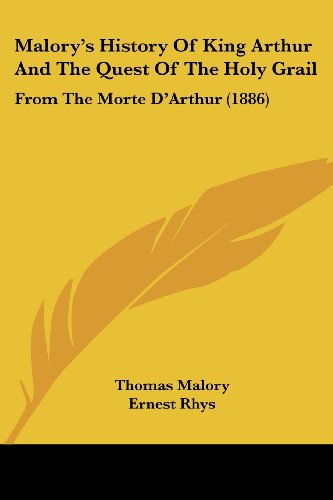Malory's History of King Arthur and the Quest of the Holy Grail: From the Morte D'Arthur (1886)