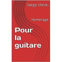 Pour  la guitare : Hommage (French Edition)