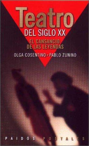 Teatro del siglo XX: el cansancio de las leyendas (Paidos Postales) por O. Cosentino