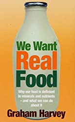 We Want Real Food: The Local Food Lover's Bible