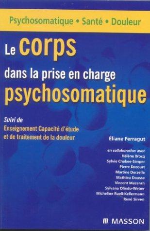 Le corps dans la prise en charge psychosomatique suivi de Enseignement Capacité d'étude et de traitement de la douleur par Collectif, Eliane Ferragut