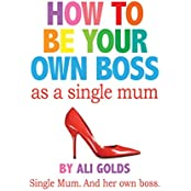 How To Be Your Own Boss As A Single Mum (English Edition)