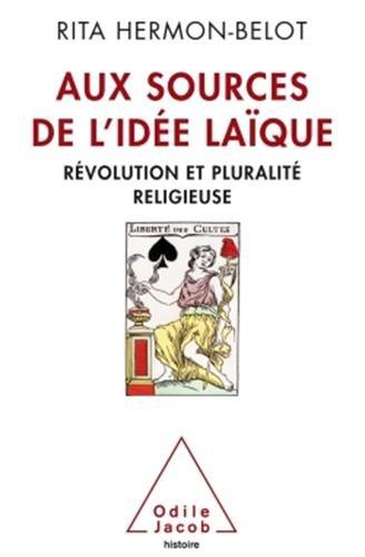 Aux sources de l'idée laïque: Révolution et pluralité religieuse par Rita Hermon-Belot