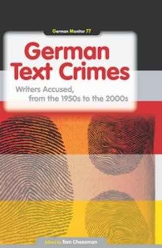 German Text Crimes: Writers Accused, from the 1950s to the 2000s (German Monitor)