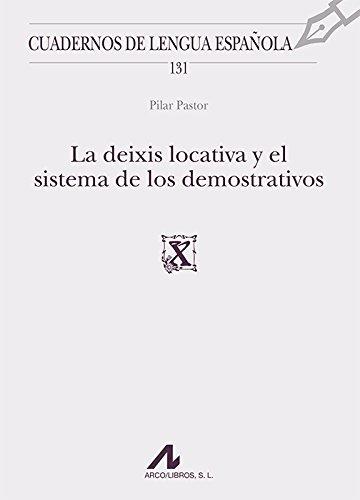 La deixis locativa y el sistema de los demostrativos (Cuadernos de lengua española) por Pilar Pastor
