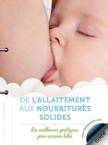 De l'allaitement aux nourritures solides (Collection Bébé Expert t. 3) por Guy Paillé
