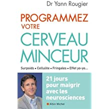 Programmez votre cerveau minceur : 21 jours pour maigrir avec les neurosciences