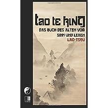TAO TE KING : Das Buch des Alten vom Sinn und Leben